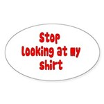 Stop Looking At My Shirt Sticker (Oval 10 pk)