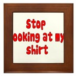 Stop Looking At My Shirt Framed Tile