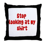 Stop Looking At My Shirt Throw Pillow