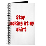 Stop Looking At My Shirt Journal