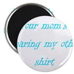 Your Mom's Wearing My Other S 2.25&quot; Magnet (1