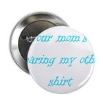 Your Mom's Wearing My Other S 2.25&quot; Button (1