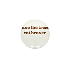 Save The Trees Eat A Beaver Mini Button (10 pack)