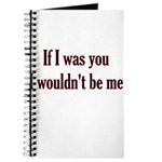 If I Was You I Wouldn't Be Me Journal