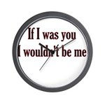 If I Was You I Wouldn't Be Me Wall Clock