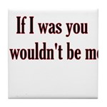 If I Was You I Wouldn't Be Me Tile Coaster