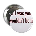 "If I Was You I Wouldn't Be Me 2.25"" Button"