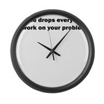 LET ME DROP EVERYTHING AND WO Large Wall Clock