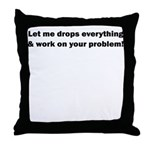 LET ME DROP EVERYTHING AND WO Throw Pillow