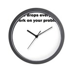 LET ME DROP EVERYTHING AND WO Wall Clock