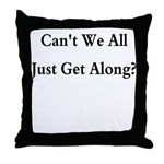 CAN'T WE ALL JUST GET ALONG Throw Pillow