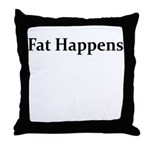 FAT HAPPENS Throw Pillow