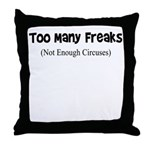 TOO MANY FREAKS NOT ENOUGH CI Throw Pillow