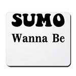 SUMO WANNA BE Mousepad