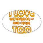 I LOVE WATERMELON AND FRIED C Sticker (Oval 10 pk)