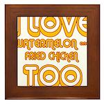I LOVE WATERMELON AND FRIED C Framed Tile