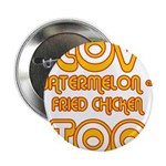 """I LOVE WATERMELON AND FRIED C 2.25"""" Button"""