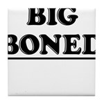 BIG BONED Tile Coaster