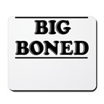 BIG BONED Mousepad