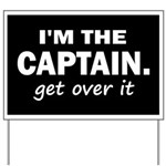 I'M THE CAPTAIN. GET OVER IT Yard Sign
