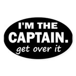 I'M THE CAPTAIN. GET OVER IT Sticker (Oval 10 pk)