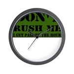DON'T RUSH ME I GET PAID BY T Wall Clock