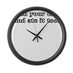 I HAD YOUR CAKE AND ATE IT TO Large Wall Clock