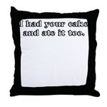 I HAD YOUR CAKE AND ATE IT TO Throw Pillow