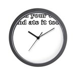 I HAD YOUR CAKE AND ATE IT TO Wall Clock