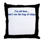 I'M ALL THAT AND I ATE THE BA Throw Pillow