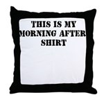THIS IS MY MORNING AFTER SHIR Throw Pillow
