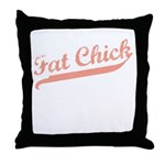 FAT CHICK Throw Pillow