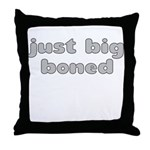 JUST BIG BONED Throw Pillow