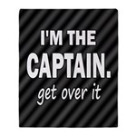 I'M THE CAPTAIN. GET OVER IT Throw Blanket