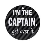 I'M THE CAPTAIN. GET OVER IT Ornament (Round)