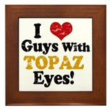 I Love Guys With Topaz Eyes Framed Tile