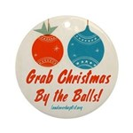 Grab Christmas By the Balls Ornament (Round)