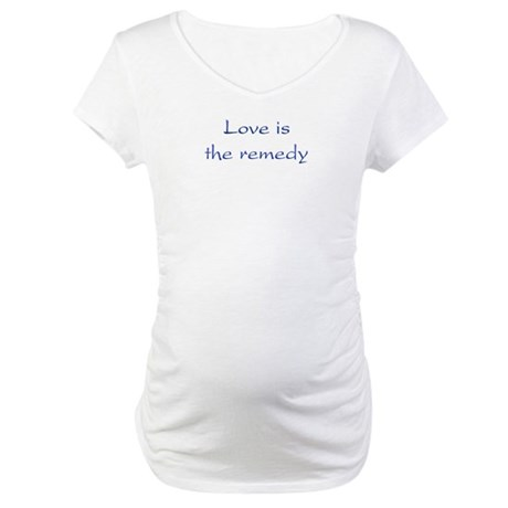 Love Is The Remedy Maternity T-Shirt
