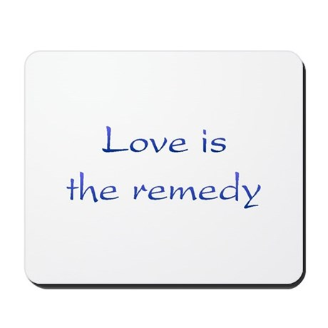 Love Is The Remedy Mousepad