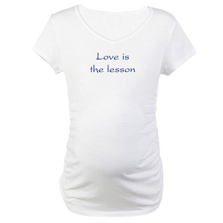 Love Is The Lesson Maternity T-Shirt