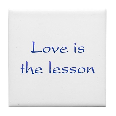 Love Is The Lesson Tile Coaster