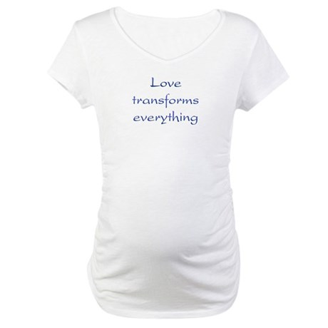 Love Transforms Maternity T-Shirt