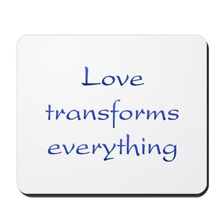 Love Transforms Mousepad