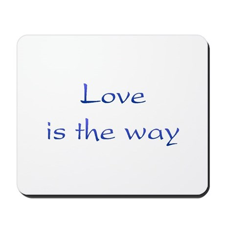 Love Is The Way Mousepad