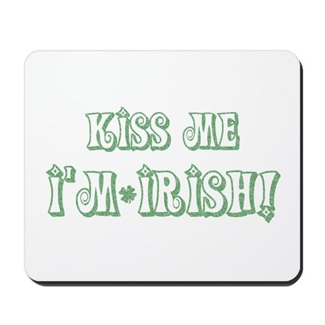Kiss Me I'm Irish! Mousepad