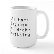 You Broke Something Mug(white)