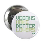 "Vegans Make Better Lovers 2.25"" Button"