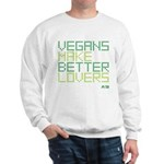 Vegans Make Better Lovers Sweatshirt