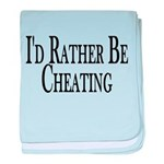 Rather Be Cheating baby blanket