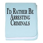 Rather Arrest Criminals baby blanket